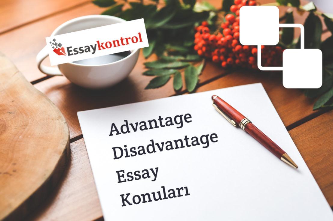 Advantage & Disadvantage Essay Konuları